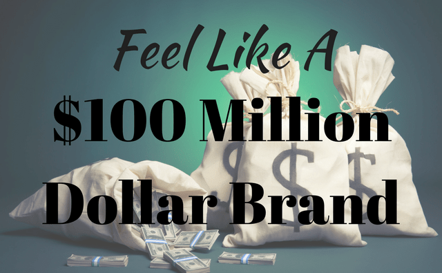 Startups: How to FEEL Like a $100 Million Dollar Brand