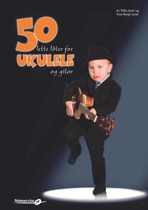Pelle og Tone Joner: 50 Lette låter for ukulele og gitar