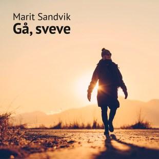 Marit Sandvik: Gå, sveve