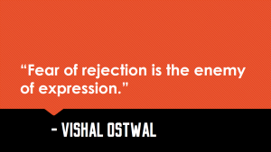 Fear of rejection is the enemy of expression_Vishal_Ostwal_Quote
