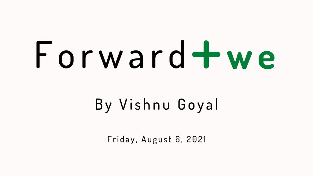 Forward Positiwe by Vishnu Goyal - Friday, August 6, 2021 edition.