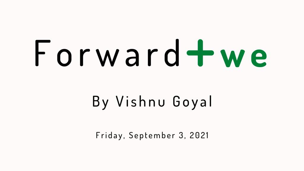 Forward Positiwe by Vishnu Goyal - Friday, September 3, 2021 edition