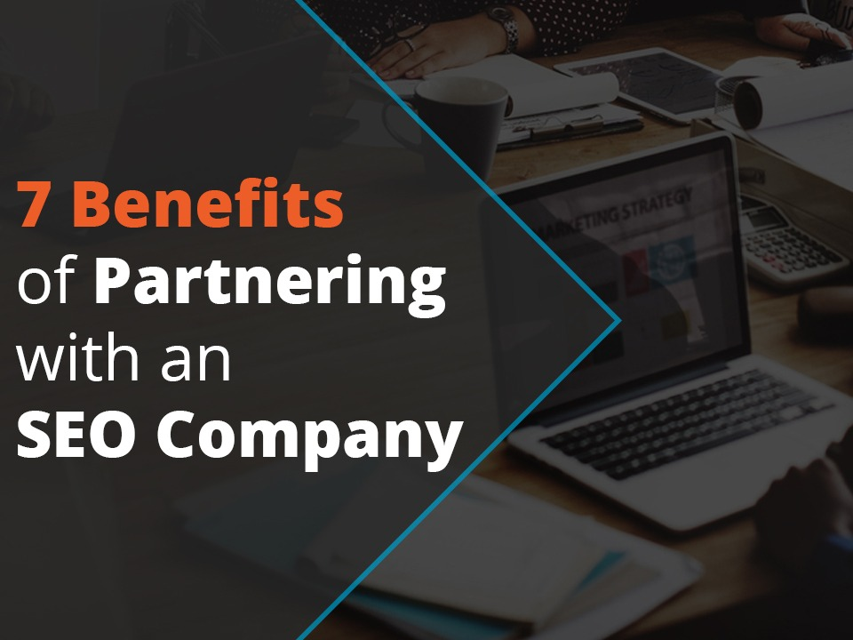 7 Benefits of Partnering with an SEO Company