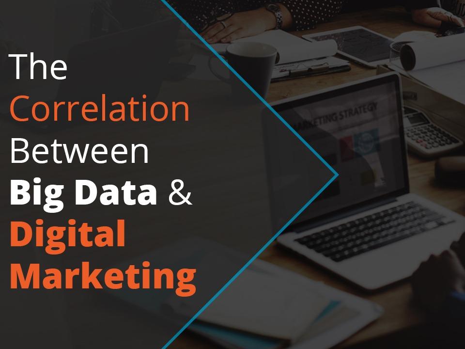 The Correlation Between Big Data & Digital Marketing