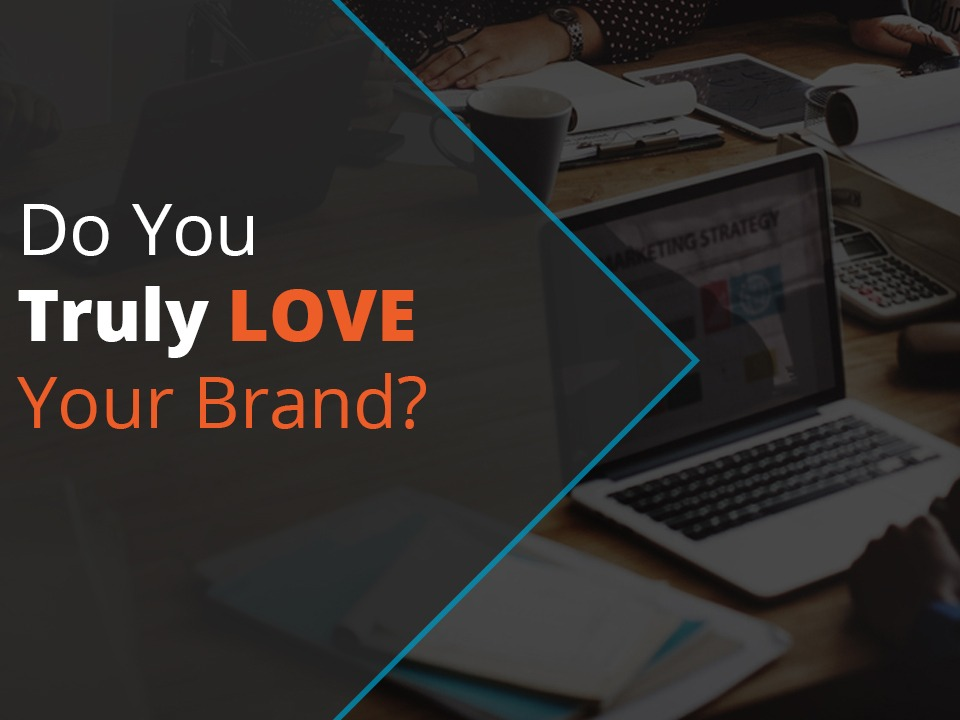 Do you love your brand?