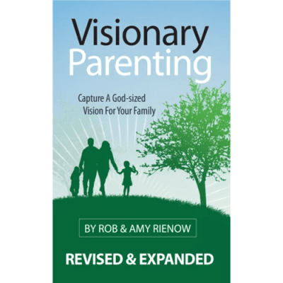Visionary Parenting: Revised & Expanded