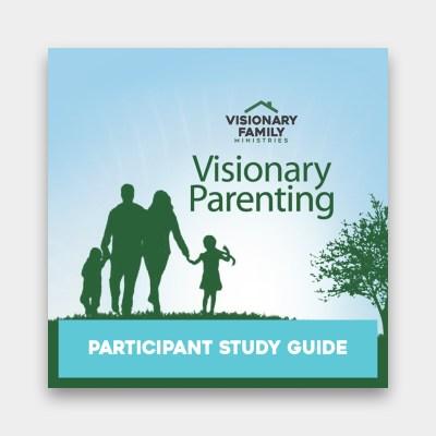 Visionary Parenting Participant Study Guide