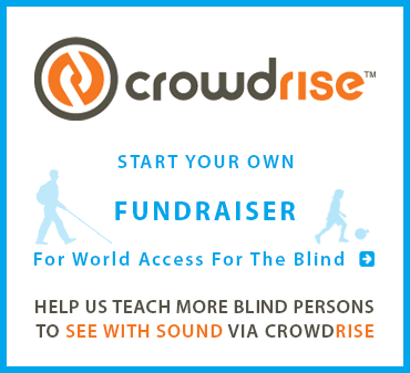 CrowdRise. Start your own fundraiser for World Access For The Blind. Help us teach more blind persons to see with sound via CrowdRise.