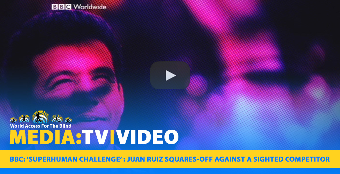 Media: TV|Video: BBC Superhuman Challenge: Juan Ruiz squares-off against a sighted competitor.