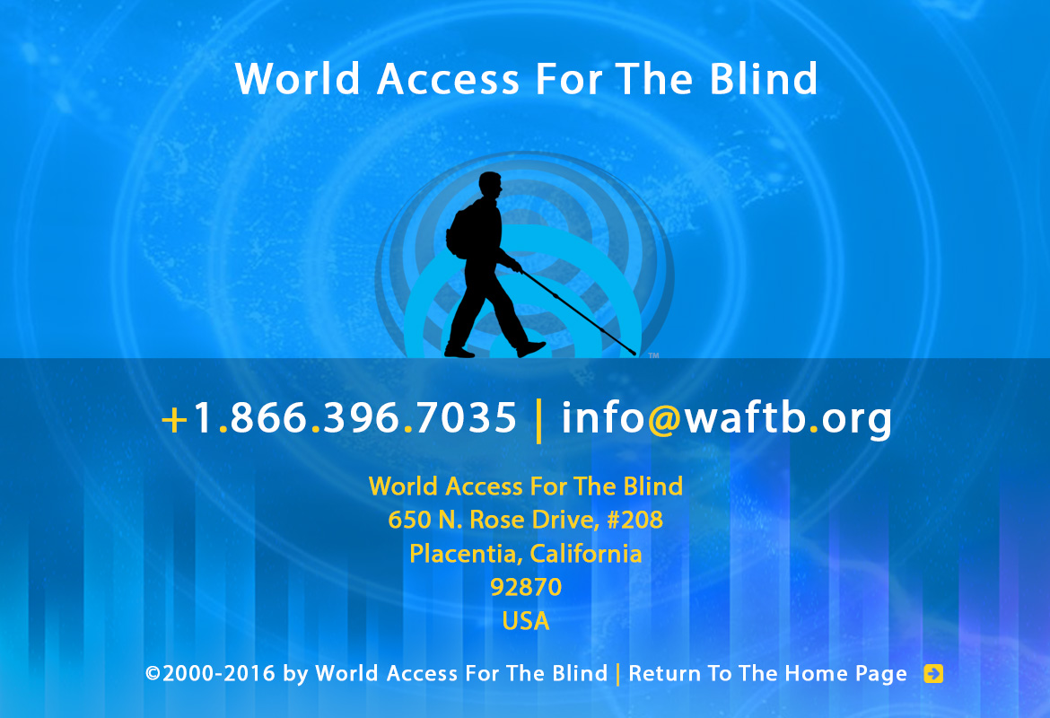 Footer banner shows the World Access For The Blind logo set against a backdrop of blue Flash Sonar waves emanating from the center over a global map with vertical sound wave bars along the bottom. Text reads: World Access For The Blind. +1.866.396.7035 | info@waftb.org. World Access For The Blind, 650 North Rose Drive, #208, Placentia, California, 92870, USA. © 2000-2016 World Access For The Blind. Click on the banner to return to the Home page.