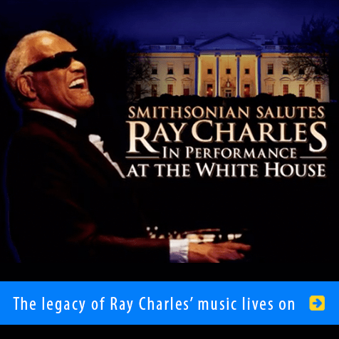 The legacy of Ray Charles' music lives on. Photo of Ray Charles performing is mixed with a photo of the WHite House at night with the title: Smithsonian Salutes Ray Charles In Performance at the White House.