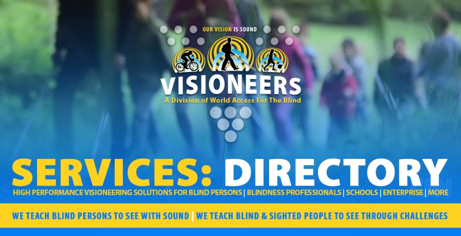 Services: Directory. Visioneers logo is superimposed over a blurred video frame of Daniel Kish working with students in Germany. Captions: High Performance Visioneering solutions for blind persons | blindness professionals | schools | Enterprise | More. We teach blind persons to see with sound | We teach blind and sighted people to see through challenges.