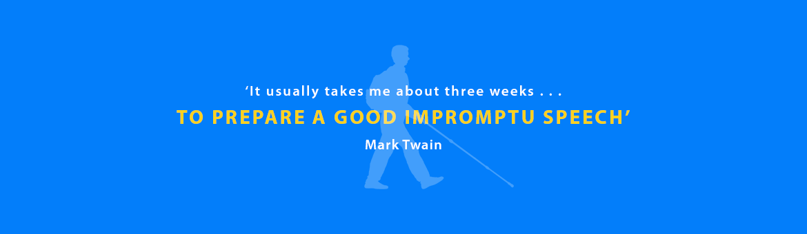 Quote: 'It usually takes me about three weeks . . . to prepare a good impromptu speech.' Mark Twain