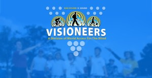 Visioneers. Our Vision Is Sound. A division of World Access For The Blind.