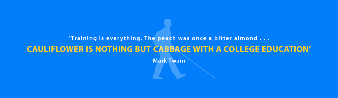 Quote: 'Training is everything. The peach was once a bitter almond . . . Cauliflower is nothing but cabbage with a college education. Mark Twain.