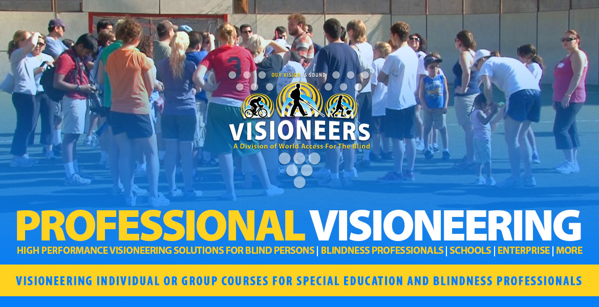Professional Visioneering individual or group courses for special education and blindness professionals. Image: Visioneers Juan Ruiz and Brian Bushway lead a group of recreational professionals and parents in an accessible sports workshop.