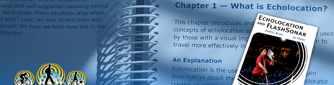 Image: The Cover of Echolocation and FlashSonar textbook by Daniel Kish and Jo Hook is superimposed over a photo of the book open at Chapter 1: What is Echolocation?