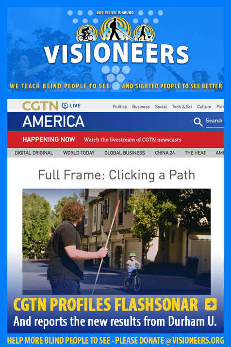 Visioneers link module: CGTN America Profiles Flash SOnar, Amd reports the new results from Durham U. Image of CGTN website showing a video frame from their story Full Frame: Clicking a Path. Link to the report at CGTN.