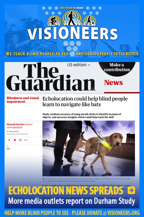 Echolocation News Spreads. More media outlets report on Durham Study. Image: screen photo of the Guardian's website with the headline: Echolocation could help blind people to navigate like bats. Study confirms accuracy of using mouth clicks to identify location of objects, and uncovers insights which could help teach the skill. Link to the article.