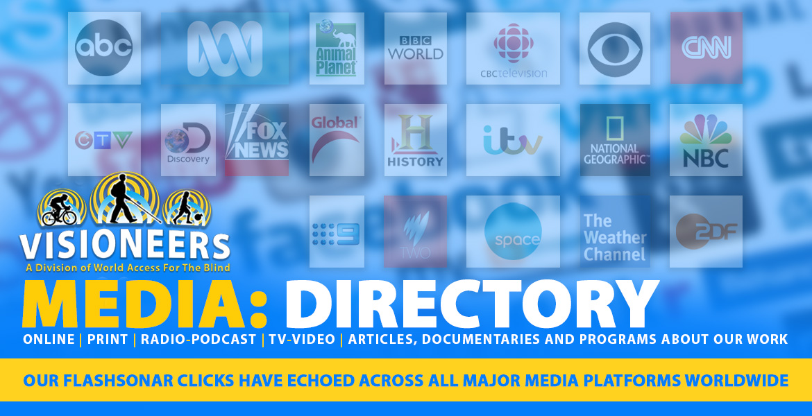 Visioneers Media Directory: Online, Print, Radio-Podcast, TV-Video, Articles, Documentaries and Programs about our work. Our FlashSonar clicks have echoed across all major media platforms worldwide. Background Image: A collection of Network logos set against a blurred background of Social Media logos.