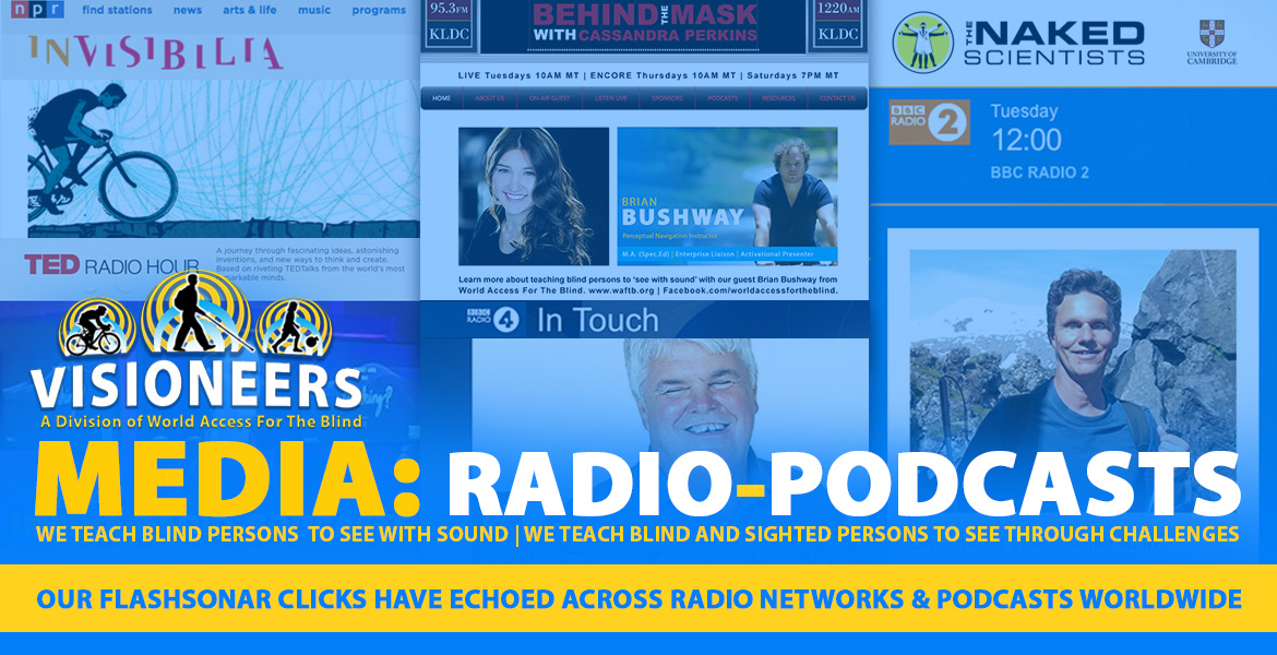 Media: Radio-Podcasts: Our Flashsonar clicks have echoed across radio networks and podcasts worldwide. Image: Collage of photos and logos from various radio iand podcast interviews, such as NPR, The BBC, The Naked Scientists podcast at Cambridge University, and more.