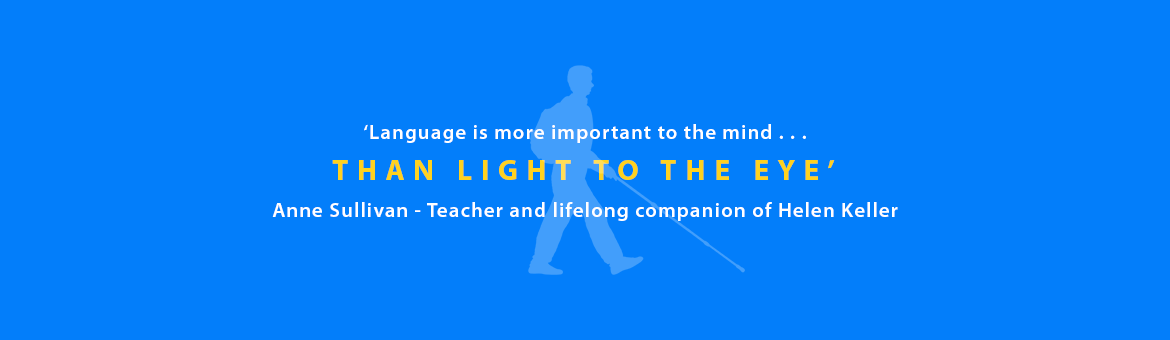 Visioneers Quotes: Language is more important to the mind than light to the eye. Anne Sullivan, teacher and lifelong companion of Helen Keller.