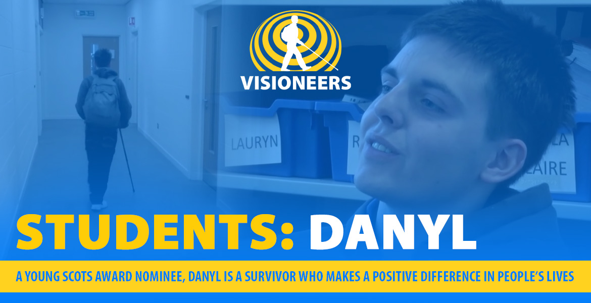 Visioneers Banner: Students: Danyl. A Young Scots Award Nominee, Danyl is a survivor who makes a positive difference in people's lives.