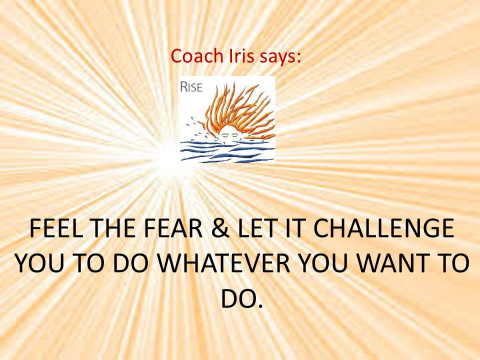 FEEL THE FEAR & LET IT CHALLENGE YOU