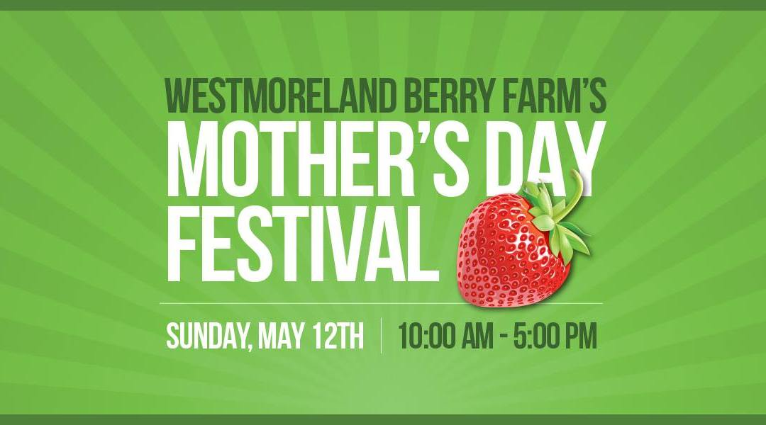 Mother's Day Festival at Westmoreland Berry Farm