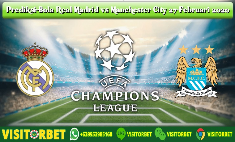 Prediksi Bola Real Madrid vs Manchester City 27 Februari 2020