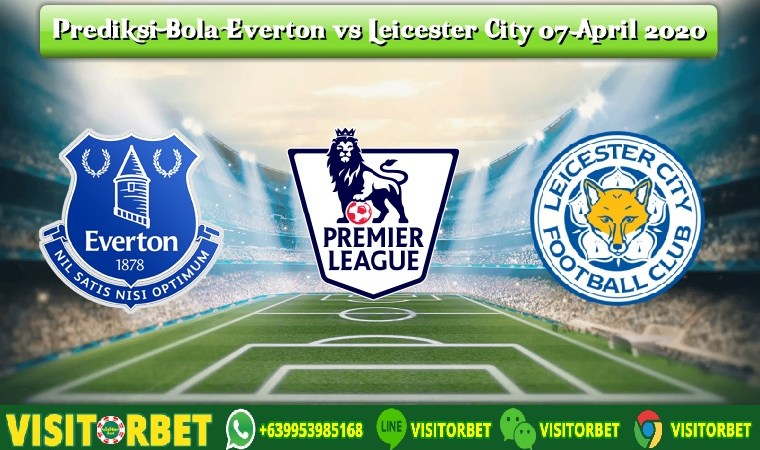 Prediksi Bola Everton vs Leicester City 07 April 2020