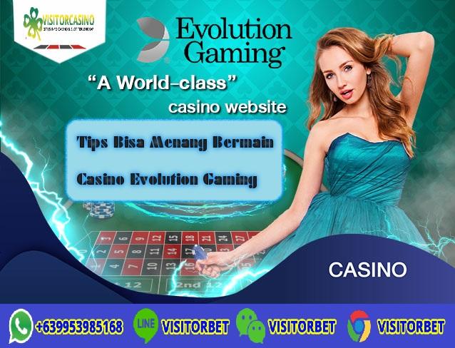 Tips Bisa Menang Bermain Casino Evolution Gaming