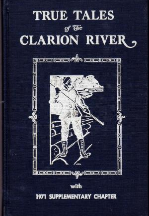 True Tales of the Clarion River: Thirty-Five Years of Experiences on the Clarion River