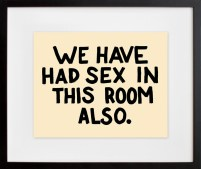 We Have Had Sex In This Room Also - by Steve Lambert