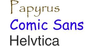 Papyrus,Comic Sans & Helvetica