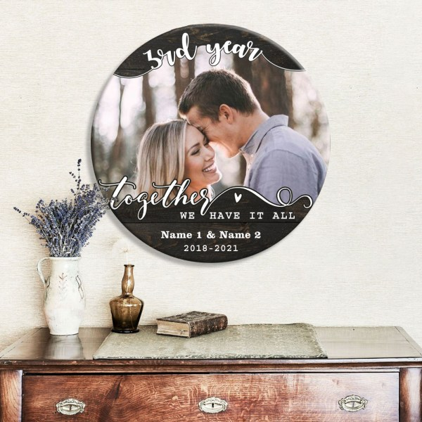 Personalized 3rd Wedding Anniversary Gift For Her, 3 Years Anniversary Gift For Him, Together We Have It All Wood Round Sign H0