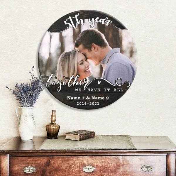 Personalized 5th Wedding Anniversary Gift For Her, 5 Years Anniversary Gift For Him, Together We Have It All Wood Round Sign H0