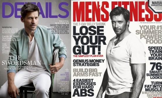 Nikolaj Coster-Waldau on the cover of DETAILS, April 2014; Hugh Jackman on Men's Fitness, June 2013