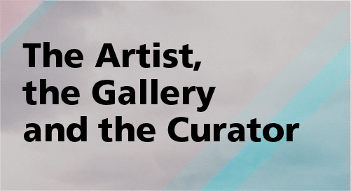 The Artist, The Gallery & The Curator