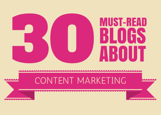 30 Must Read Blogs about Content Marketing
