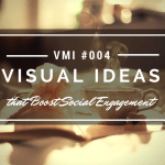 Visual Ideas that Boost Your Social Engagement