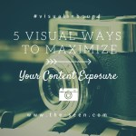 5 Visual Ways to Maximize Your Content Exposure