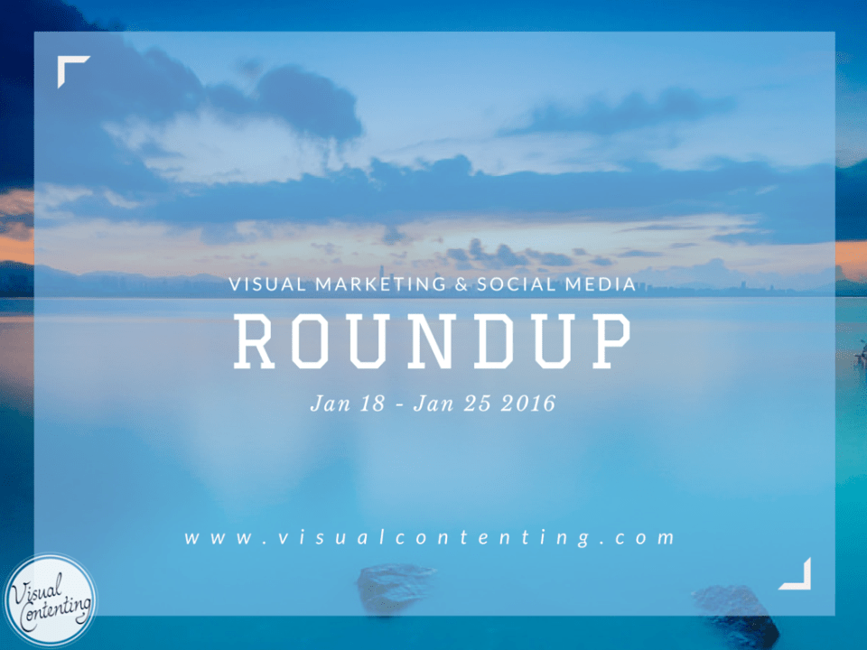 Weekly Visual Marketing and Social Media Roundup Jan 18 – Jan 25 2016