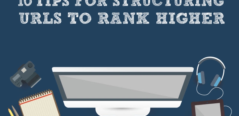 10 Tips for Structuring URLS to Rank Higher [Infographic]