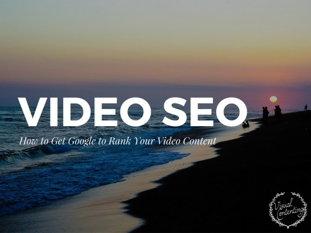 Video SEO - How to Get Google to Rank Your Video Content