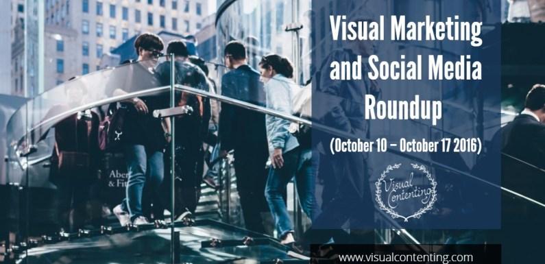 Visual Marketing and Social Media Roundup (October 10 – October 17 2016)
