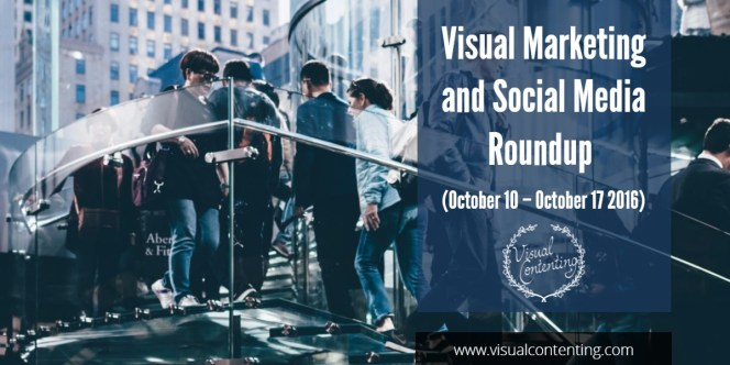 visual-marketing-and-social-media-roundup-october-10-october-17-2016