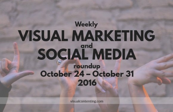Visual Marketing and Social Media Roundup (October 24 – October 31 2016)