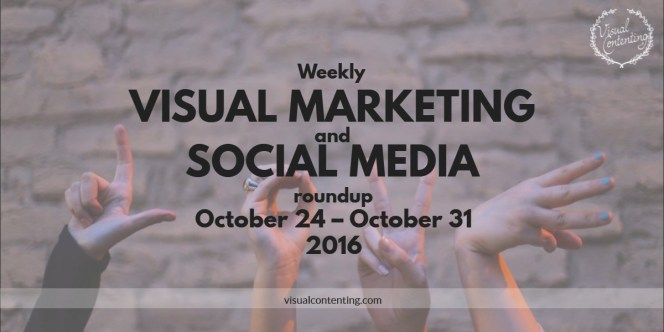 visual-marketing-and-social-media-roundup-october-24-october-31-2016