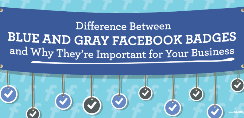 Difference Between Blue and Gray Facebook Badges and Why They're Important for Your Business